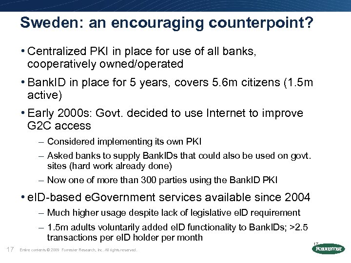 Sweden: an encouraging counterpoint? • Centralized PKI in place for use of all banks,
