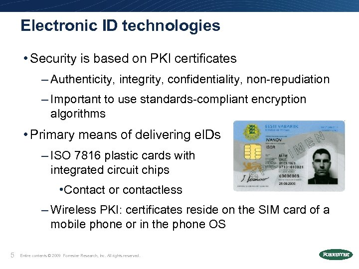 Electronic ID technologies • Security is based on PKI certificates – Authenticity, integrity, confidentiality,