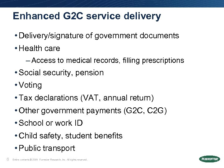 Enhanced G 2 C service delivery • Delivery/signature of government documents • Health care