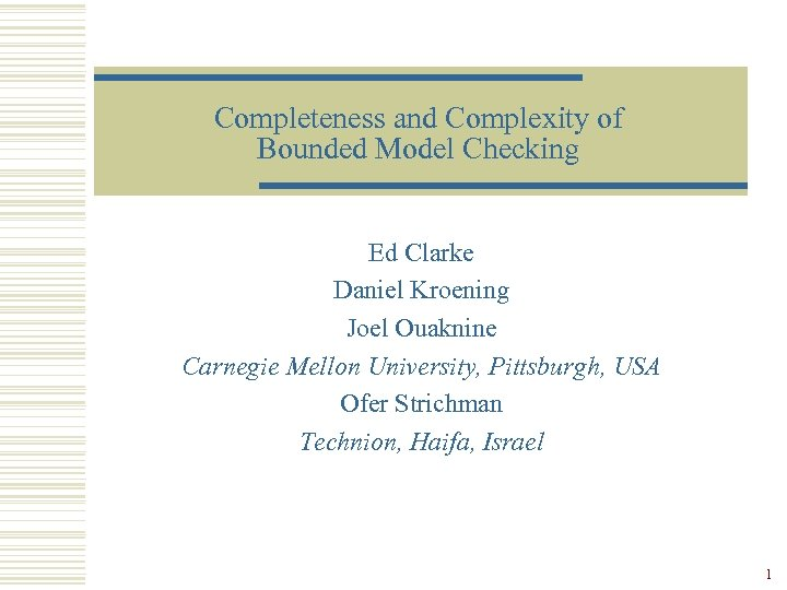 Completeness and Complexity of Bounded Model Checking Ed Clarke Daniel Kroening Joel Ouaknine Carnegie