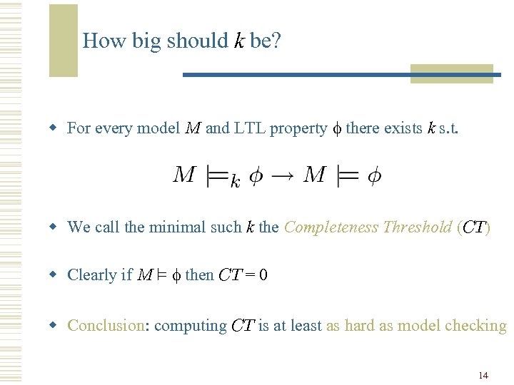 How big should k be? w For every model M and LTL property there