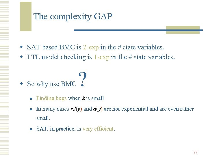 The complexity GAP w SAT based BMC is 2 -exp in the # state