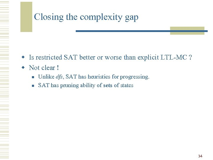 Closing the complexity gap w Is restricted SAT better or worse than explicit LTL-MC