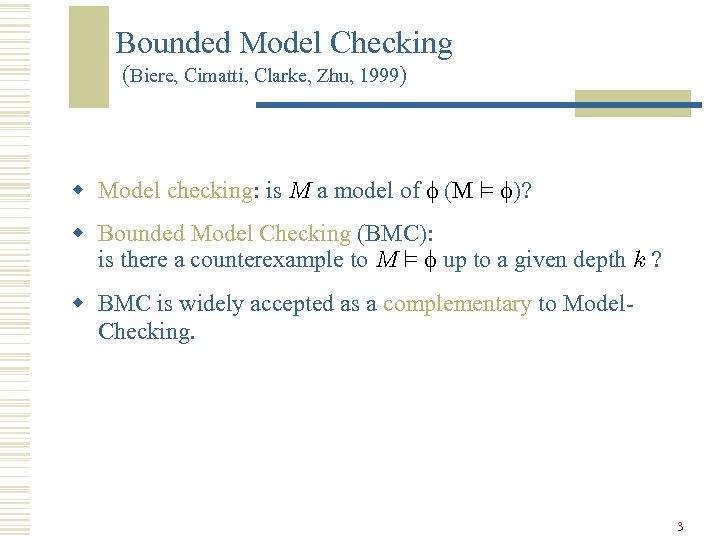 Bounded Model Checking (Biere, Cimatti, Clarke, Zhu, 1999) w Model checking: is M a