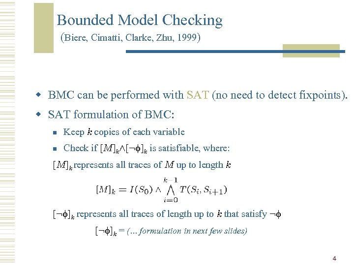Bounded Model Checking (Biere, Cimatti, Clarke, Zhu, 1999) w BMC can be performed with