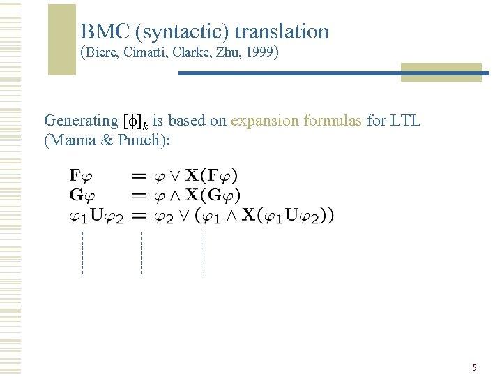 BMC (syntactic) translation (Biere, Cimatti, Clarke, Zhu, 1999) Generating [ ]k is based on