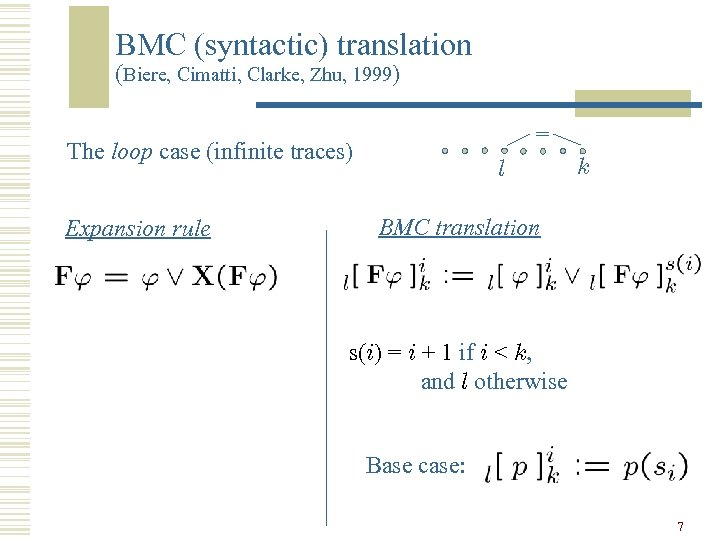 BMC (syntactic) translation (Biere, Cimatti, Clarke, Zhu, 1999) = The loop case (infinite traces)