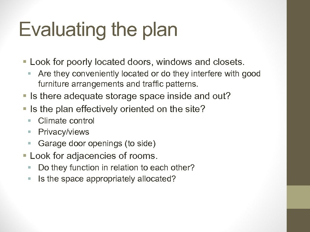 Evaluating the plan § Look for poorly located doors, windows and closets. § Are