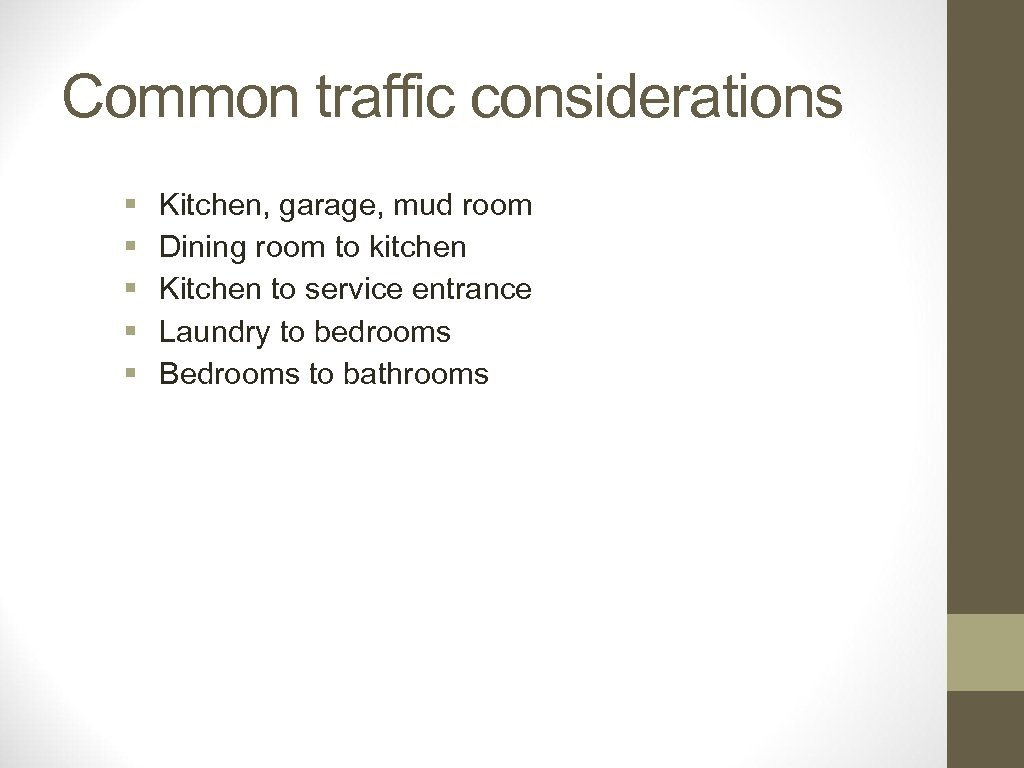 Common traffic considerations § § § Kitchen, garage, mud room Dining room to kitchen