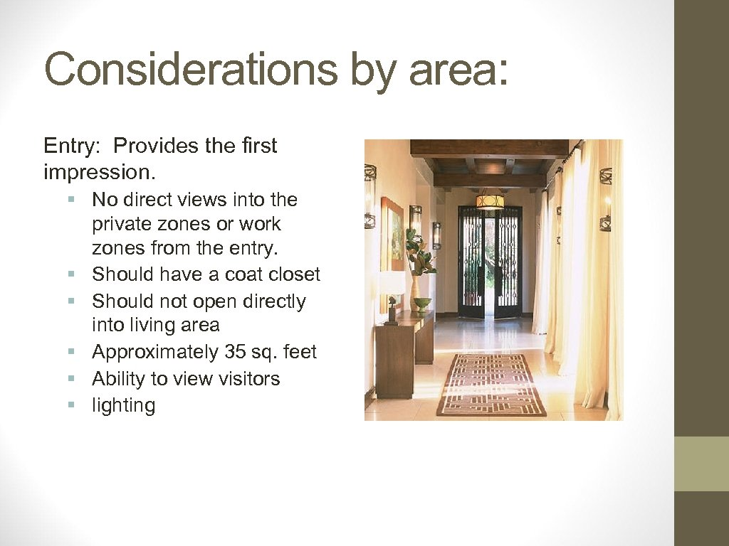 Considerations by area: Entry: Provides the first impression. § No direct views into the