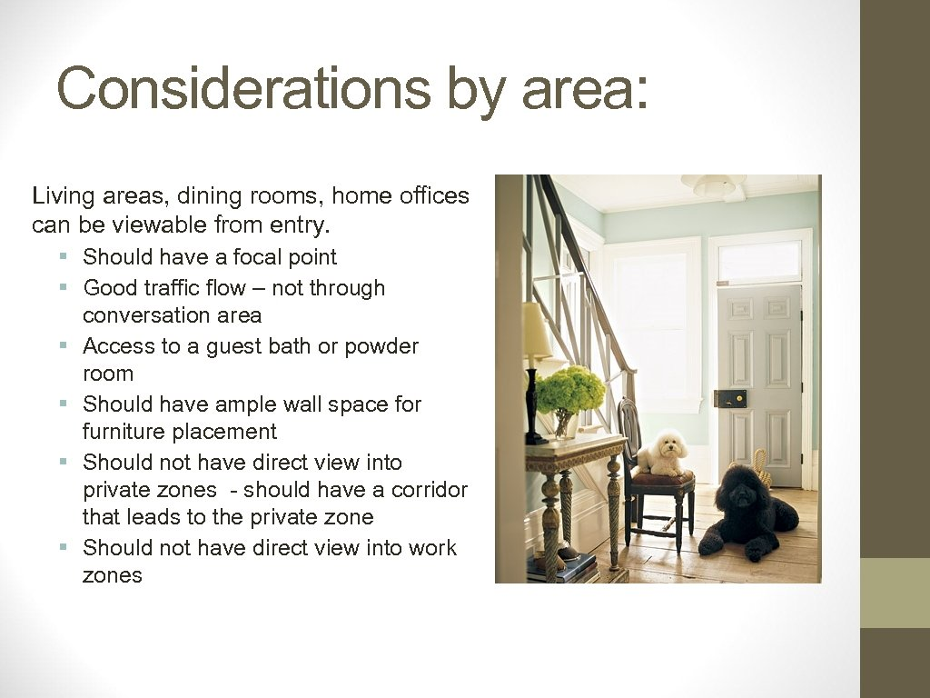 Considerations by area: Living areas, dining rooms, home offices can be viewable from entry.