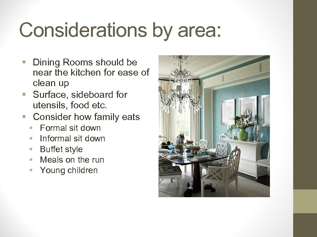 Considerations by area: § Dining Rooms should be near the kitchen for ease of