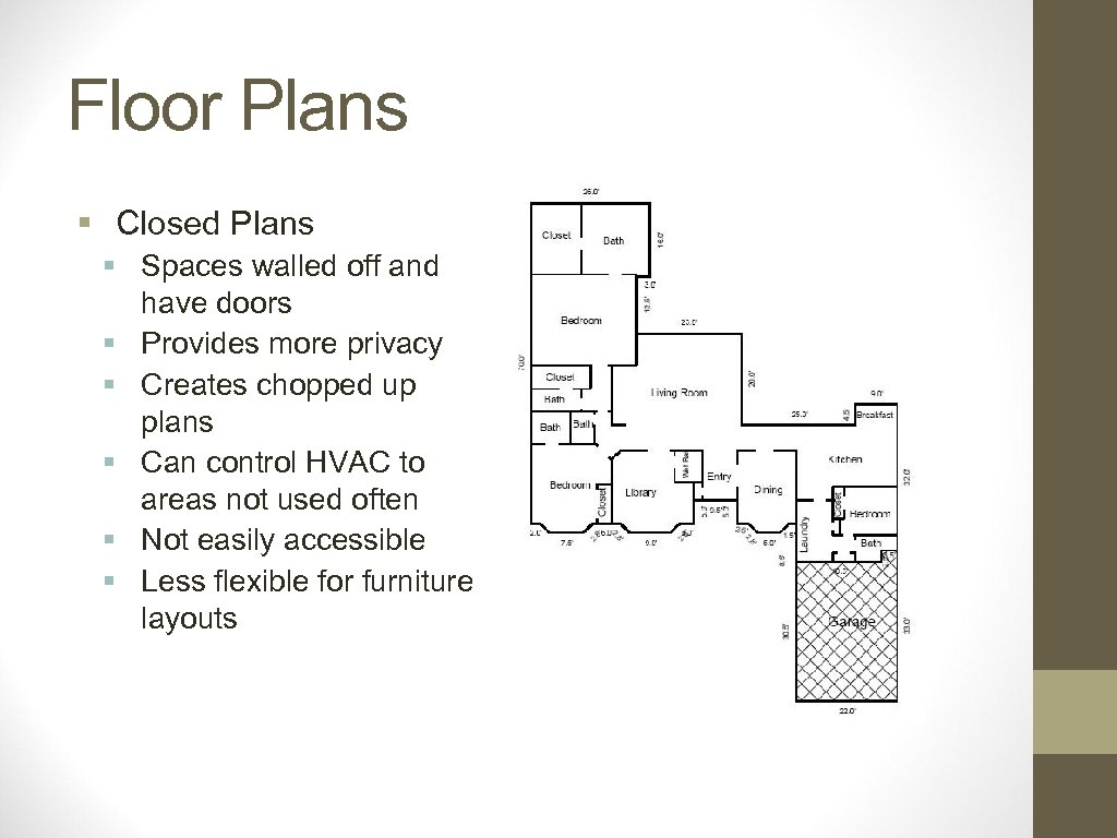 Floor Plans § Closed Plans § Spaces walled off and have doors § Provides