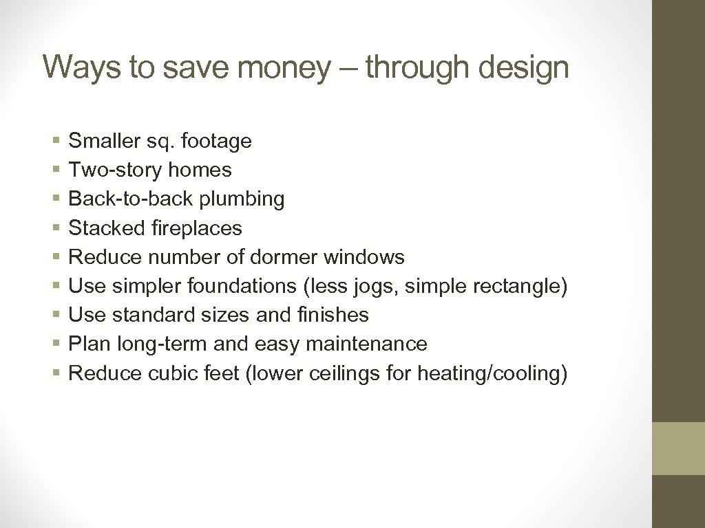 Ways to save money – through design § § § § § Smaller sq.