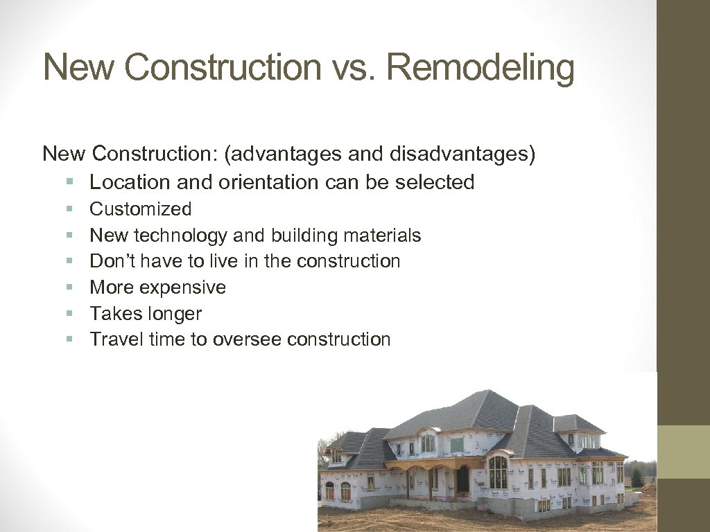 New Construction vs. Remodeling New Construction: (advantages and disadvantages) § Location and orientation can