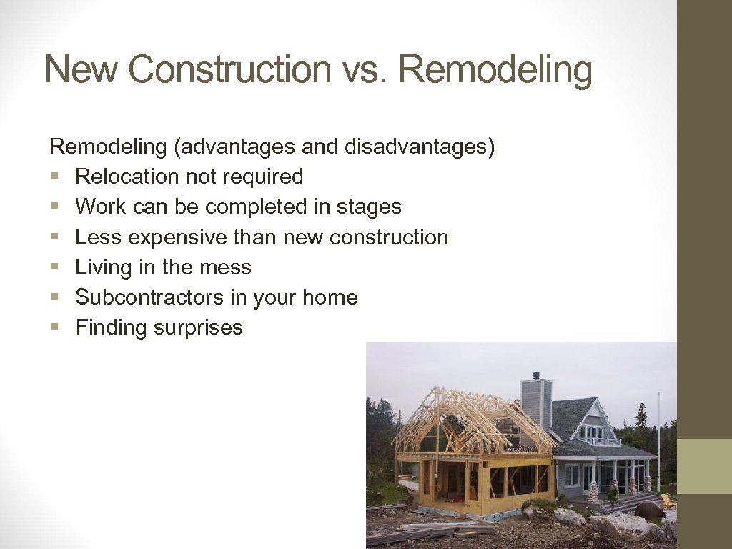 New Construction vs. Remodeling (advantages and disadvantages) § Relocation not required § Work can