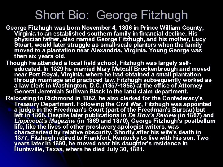 Short Bio: George Fitzhugh was born November 4, 1806 in Prince William County, Virginia