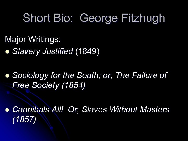 Short Bio: George Fitzhugh Major Writings: l Slavery Justified (1849) l Sociology for the