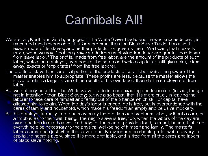 Cannibals All! We are, all, North and South, engaged in the White Slave Trade,