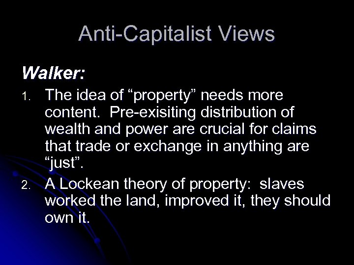 "Anti-Capitalist Views Walker: 1. 2. The idea of ""property"" needs more content. Pre-exisiting distribution"