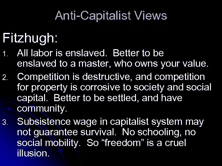 Anti-Capitalist Views Fitzhugh: 1. 2. 3. All labor is enslaved. Better to be enslaved