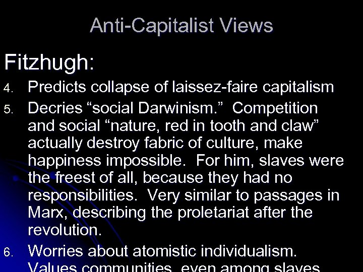 "Anti-Capitalist Views Fitzhugh: 4. 5. 6. Predicts collapse of laissez-faire capitalism Decries ""social Darwinism."