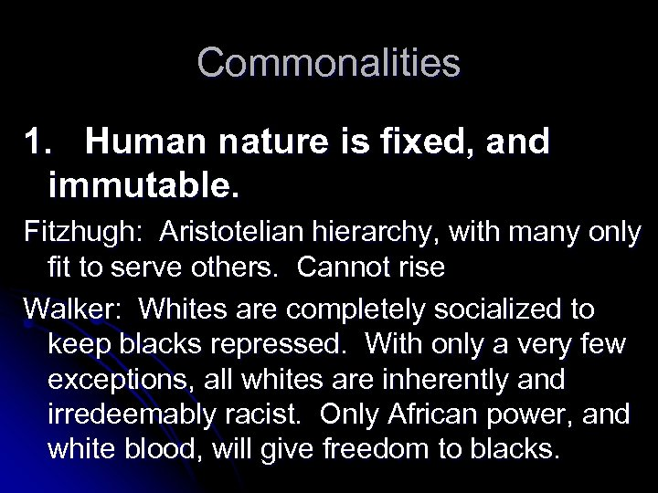 Commonalities 1. Human nature is fixed, and immutable. Fitzhugh: Aristotelian hierarchy, with many only