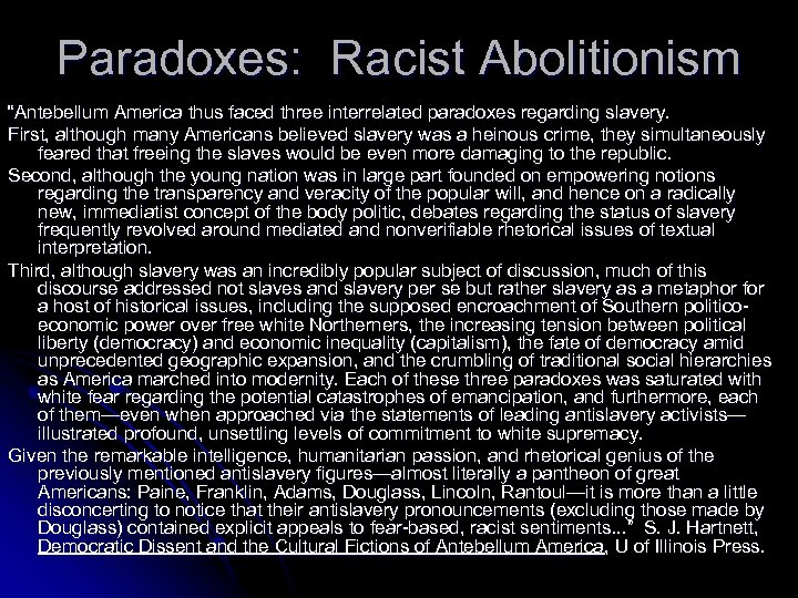"Paradoxes: Racist Abolitionism ""Antebellum America thus faced three interrelated paradoxes regarding slavery. First, although"