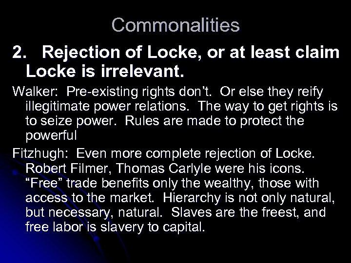 Commonalities 2. Rejection of Locke, or at least claim Locke is irrelevant. Walker: Pre-existing