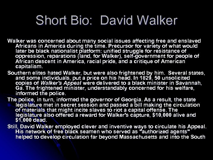 Short Bio: David Walker was concerned about many social issues affecting free and enslaved