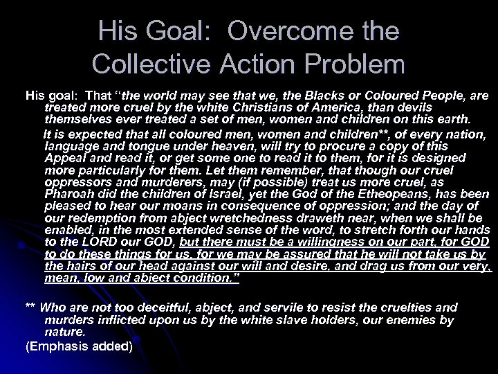 "His Goal: Overcome the Collective Action Problem His goal: That ""the world may see"