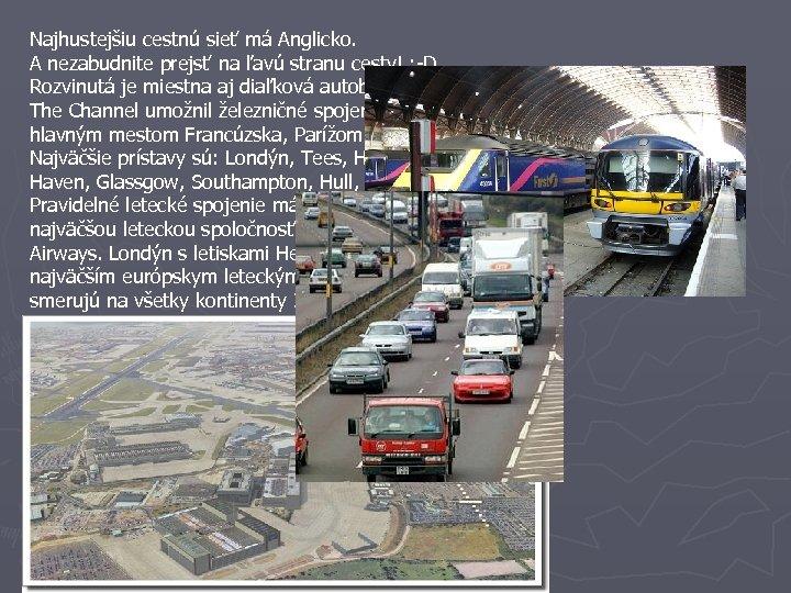 Najhustejšiu cestnú sieť má Anglicko. A nezabudnite prejsť na ľavú stranu cesty! : -D