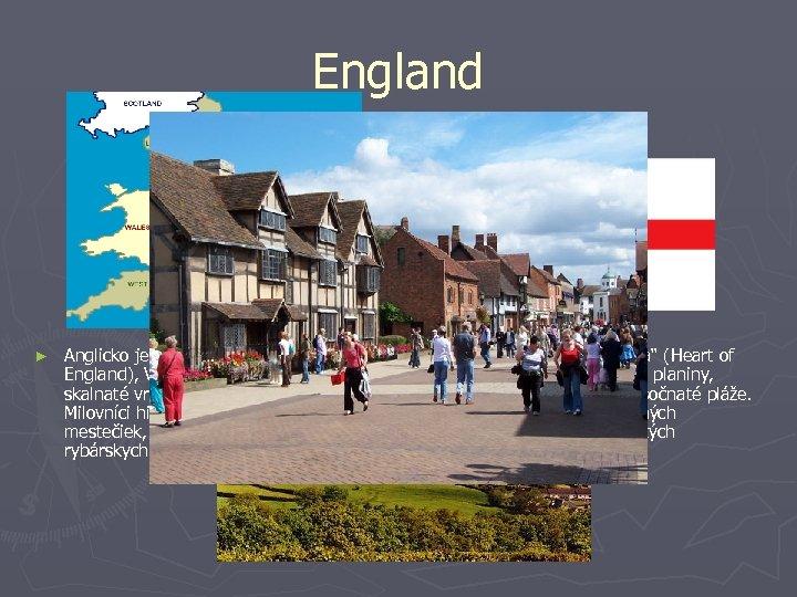 """England ► Anglicko je rozdelené na štyri veľ ké časti: Južné Anglicko, """"Srdce Anglicka"""""""