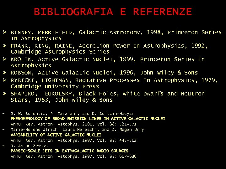 BIBLIOGRAFIA E REFERENZE Ø BINNEY, MERRIFIELD, Galactic Astronomy, 1998, Princeton Series in Astrophysics Ø