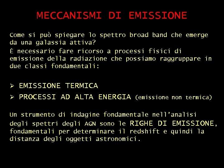 MECCANISMI DI EMISSIONE Come si può spiegare lo spettro broad band che emerge da