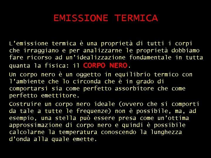 EMISSIONE TERMICA L'emissione termica è una proprietà di tutti i corpi che irraggiano e