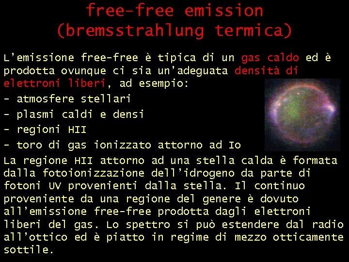 free-free emission (bremsstrahlung termica) L'emissione free-free è tipica di un gas caldo ed è