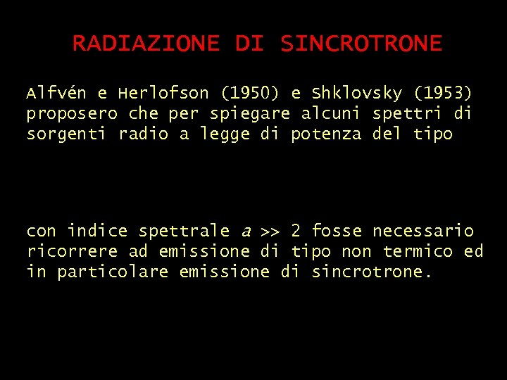 RADIAZIONE DI SINCROTRONE Alfvén e Herlofson (1950) e Shklovsky (1953) proposero che per spiegare