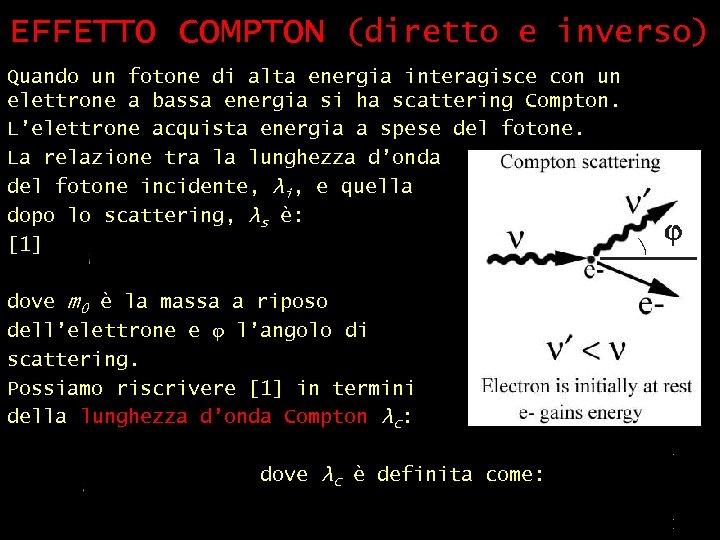EFFETTO COMPTON (diretto e inverso) Quando un fotone di alta energia interagisce con un