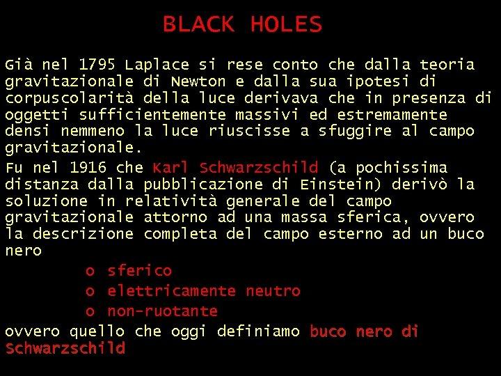 BLACK HOLES (1) Già nel 1795 Laplace si rese conto che dalla teoria gravitazionale