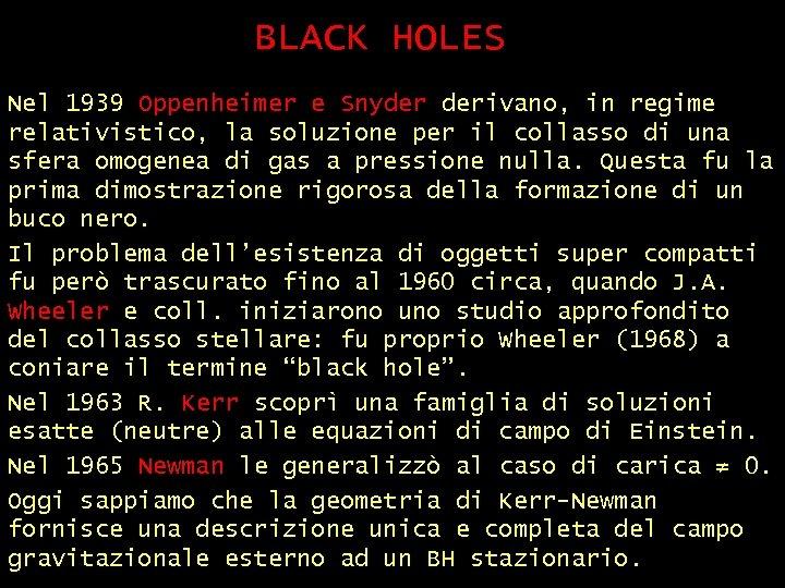 BLACK HOLES (2) Nel 1939 Oppenheimer e Snyder derivano, in regime relativistico, la soluzione