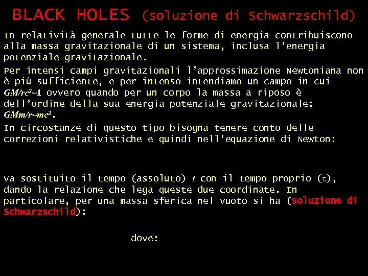 BLACK HOLES (soluzione di Schwarzschild) In relatività generale tutte le forme di energia contribuiscono