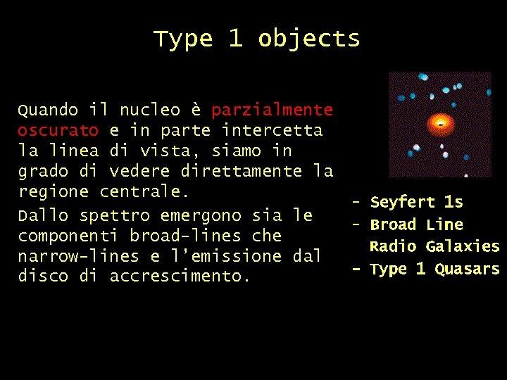 Type 1 objects Quando il nucleo è parzialmente oscurato e in parte intercetta la