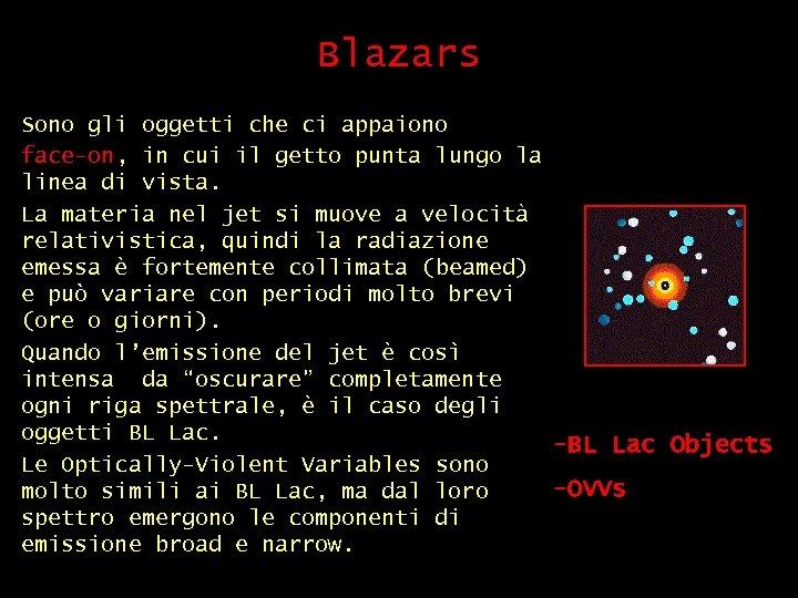 Blazars Sono gli oggetti che ci appaiono face-on, in cui il getto punta lungo