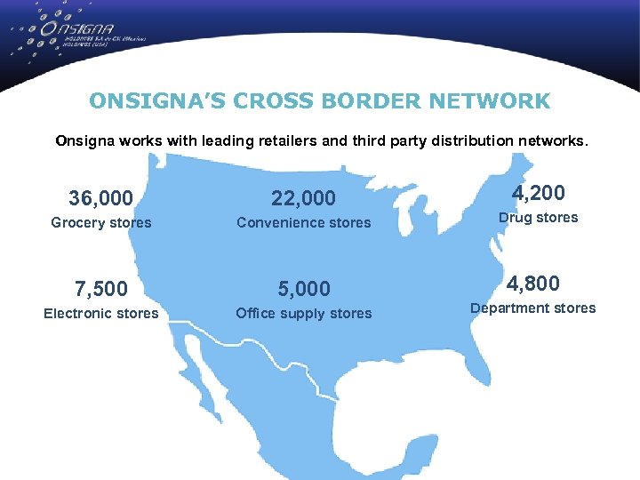 ONSIGNA'S CROSS BORDER NETWORK Onsigna works with leading retailers and third party distribution networks.