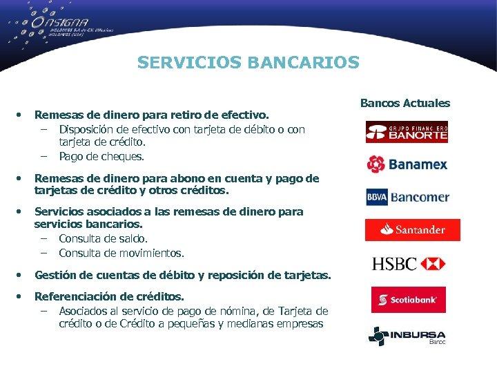 SERVICIOS BANCARIOS • Remesas de dinero para retiro de efectivo. – Disposición de efectivo
