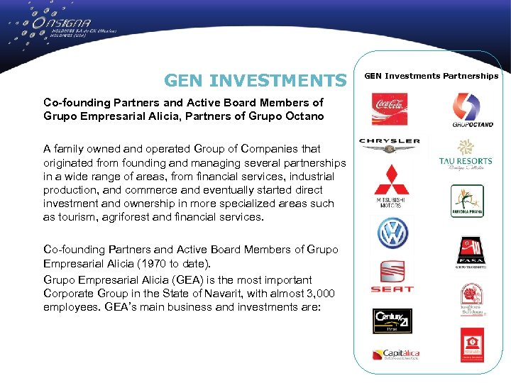 GEN INVESTMENTS Co-founding Partners and Active Board Members of Grupo Empresarial Alicia, Partners of