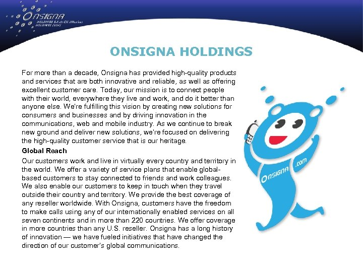 ONSIGNA HOLDINGS For more than a decade, Onsigna has provided high-quality products and services