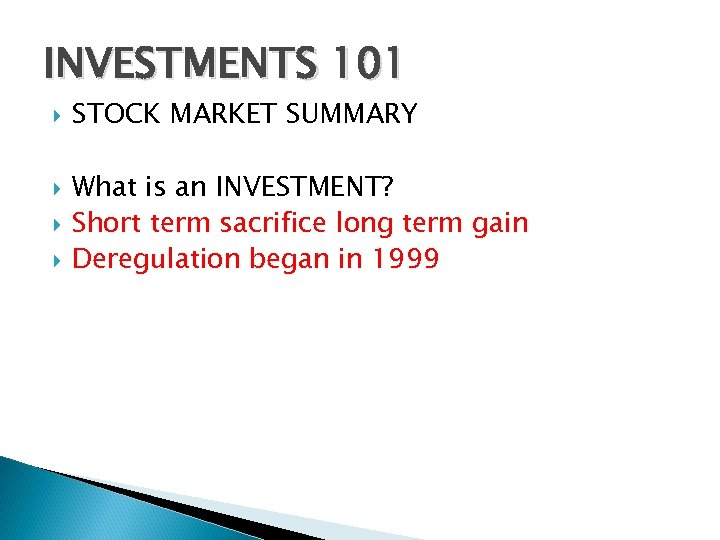 INVESTMENTS 101 STOCK MARKET SUMMARY What is an INVESTMENT? Short term sacrifice long term