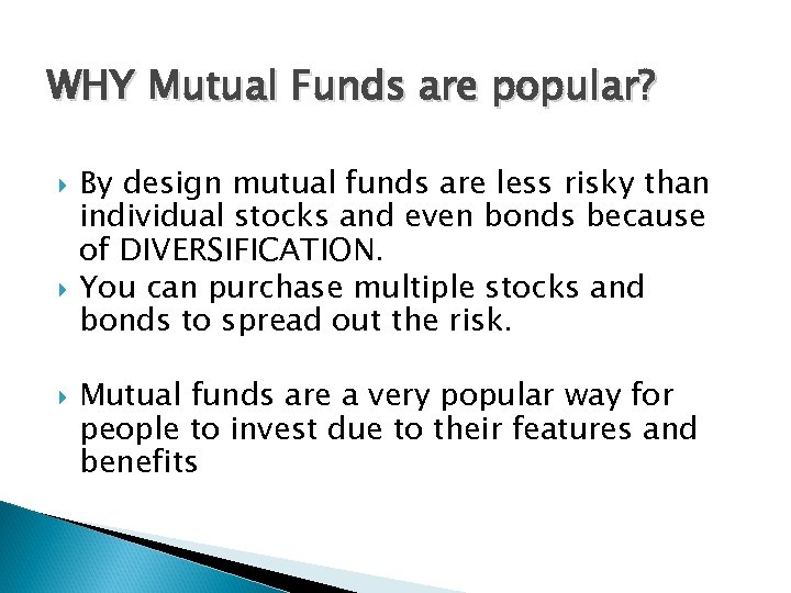 WHY Mutual Funds are popular? By design mutual funds are less risky than individual